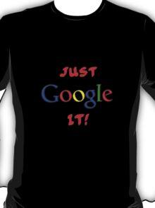 Just Google It T-Shirt