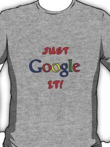 Just Google It T-Shirt