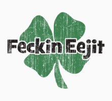 Feckin Eejit by HolidayT-Shirts