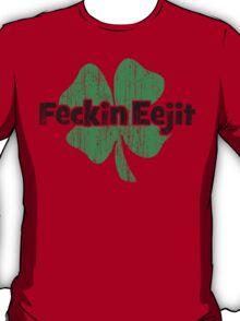 Feckin Eejit T-Shirt