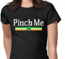 Pinch Me I'm Irish Womens Fitted T-Shirt