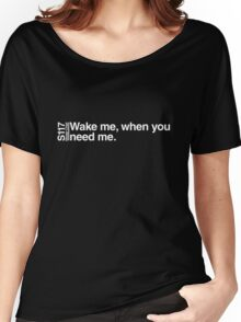 Wake me, when you need me. Women's Relaxed Fit T-Shirt