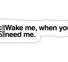 Wake me, when you need me. Sticker