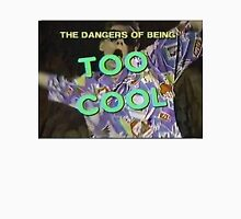The Danger of Being Too Cool Unisex T-Shirt