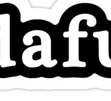 Dafuq - Da Fuq - Hashtag - Black & White Sticker