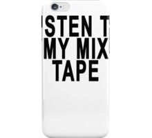 LISTEN TO MY MIX TAPE iPhone Case/Skin
