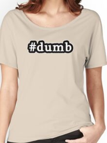 Dumb - Hashtag - Black & White Women's Relaxed Fit T-Shirt