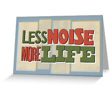 Less Noise More Life Greeting Card