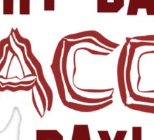 Every Day is BACON Day! Sticker