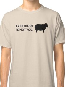 Everybody is not you Classic T-Shirt