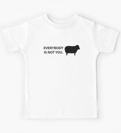Everybody is not you Kids Tee