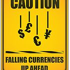 CAUTION - FALLING CURRENCIES by Brandon Holsey