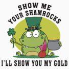 Show Me Your Shamrocks by HolidayT-Shirts