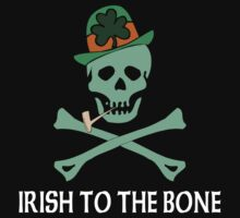 Irish To The Bone by HolidayT-Shirts