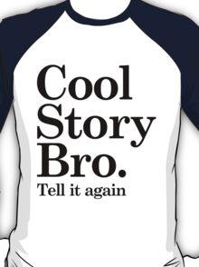 Cool Story Bro - Tell it again T-Shirt