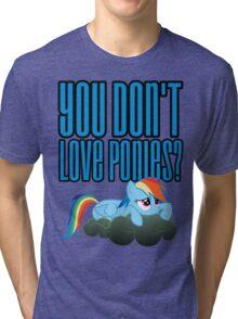You Don't Love Ponies? Shirt (My Little Pony: Friendship is Magic) Tri-blend T-Shirt