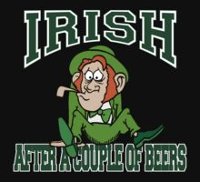 Irish After A Couple Of Beers by HolidayT-Shirts