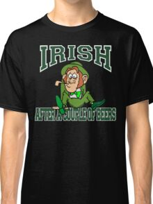 Irish After A Couple Of Beers Classic T-Shirt