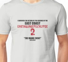 East Coast Earthquakepocalypse 2: The Maine Event Unisex T-Shirt