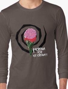 I Scream For Ice Cream!!! (BRAAAAIIINNSSSS) Long Sleeve T-Shirt