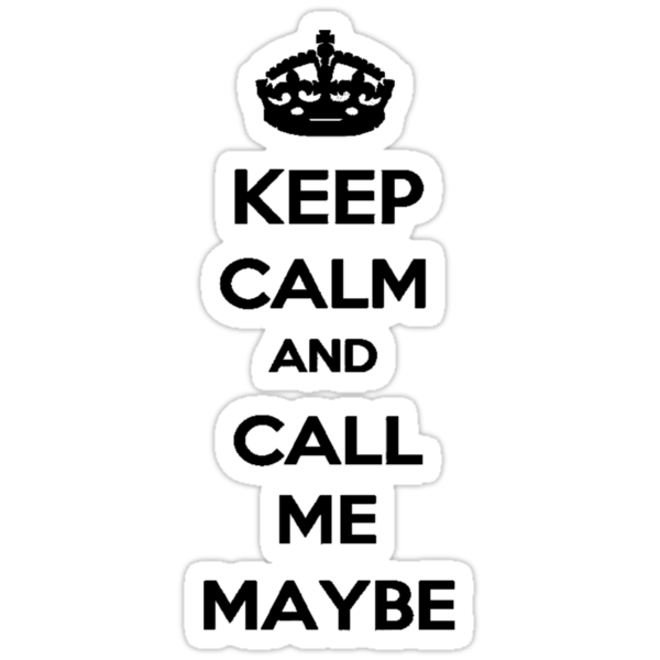 Keep Calm and Call Me Maybe by imjesuschrist