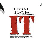 Legalize IT by BrendanCircus