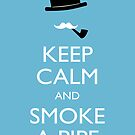 Keep calm and smoke a pipe by Gumley