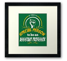 IT TAKES A SPECIAL PERSON TO BE AN ASSISTANT PROFESSOR Framed Print