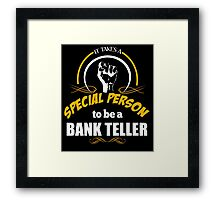 IT TAKES A SPECIAL PERSON TO BE A BANK TELLER Framed Print