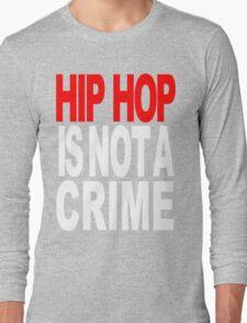 HIP HOP IS NOT A CRIME! Long Sleeve T-Shirt