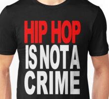 HIP HOP IS NOT A CRIME! Unisex T-Shirt
