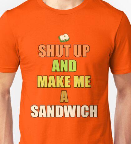 Shut up & make me a sandwich Unisex T-Shirt