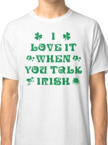 Talk Irish To Me Classic T-Shirt