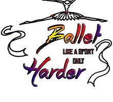 BALLET LIKE A SPORT ONLY HARDER by Lifestyle-88