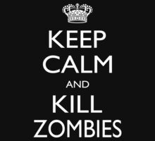 Keep Calm And Kill Zombies - Tshirts & Accessories by morearts