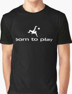 Born to Play Ball - Football Soccer T-Shirt - Clothing Graphic T-Shirt