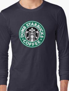 Dumb Starbucks Coffee Long Sleeve T-Shirt