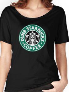 Dumb Starbucks Coffee Women's Relaxed Fit T-Shirt