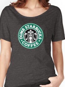 Dumb Starbucks Coffee Women's Relaxed Fit T-Shirt