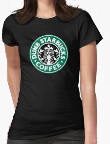 Dumb Starbucks Coffee Womens Fitted T-Shirt