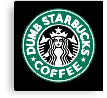 Dumb Starbucks Coffee Canvas Print