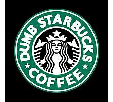 Dumb Starbucks Coffee Photographic Print