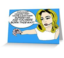 You Were Born This Way [iPhone / iPod case / Tshirt / Print] Greeting Card