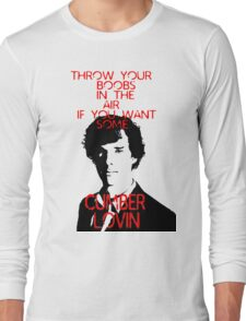 Throw your boobs in the air if you want some cumberlovin Long Sleeve T-Shirt