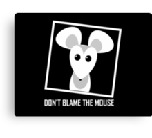 DON'T BLAME THE MOUSE Canvas Print