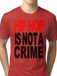 HIP HOP IS NOT A CRIME Tri-blend T-Shirt