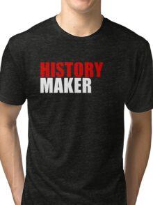 History Maker Tri-blend T-Shirt