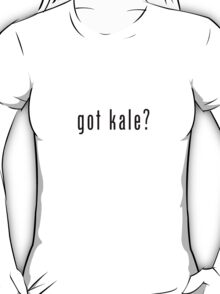 got kale? (black font) T-Shirt