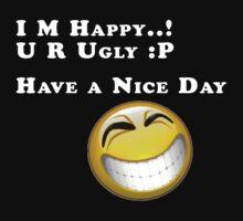 I M Happy, U R Ugly (white) Kids Tee
