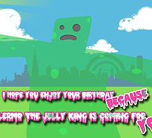 Happy Birthday from Guillermo the Jelly King! by StevePaulMyers